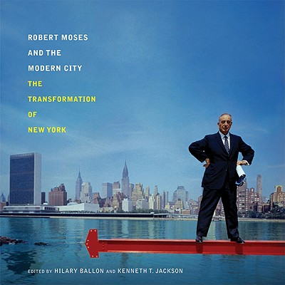Robert Moses and the Modern City By Ballon, Hilary (EDT)/ Jackson, Kenneth T. (EDT)