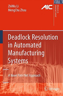 Deadlock Resolution in Automated Manufacturing Systems By Li, Zhiwu/ Zhou, Mengchu
